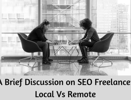 A Brief Discussion on SEO Freelancer: Local Vs Remote