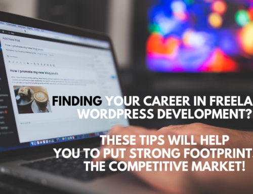 Finding your career in freelance WordPress development? These tips will help you to put strong footprints in the competitive market!