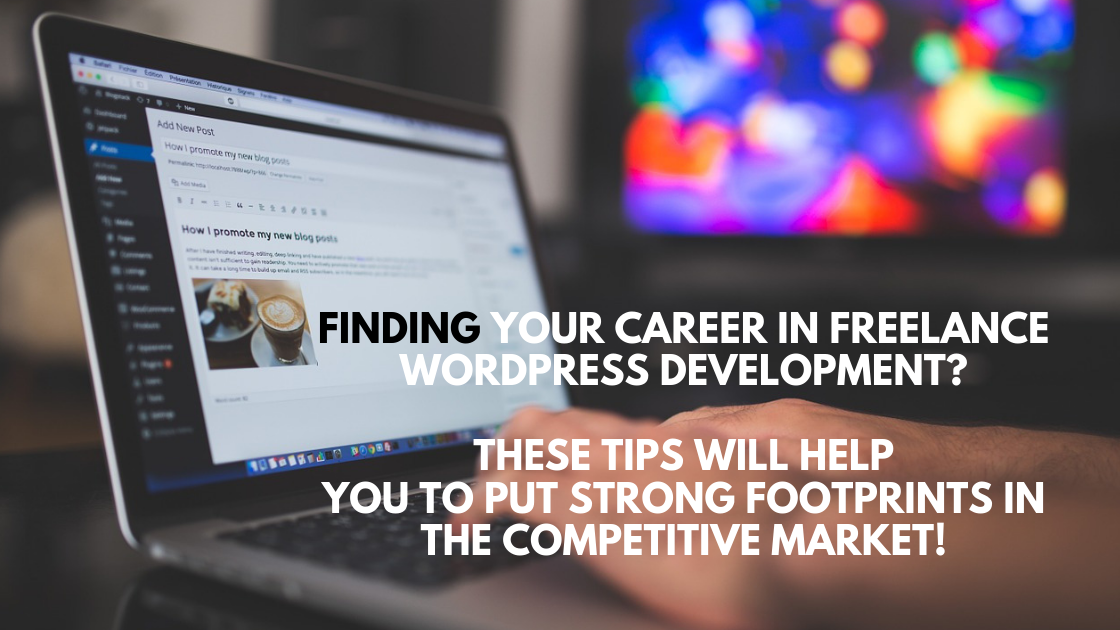 Finding your career in freelance WordPress development_ These tips will help you to put strong footprints in the competitive market!