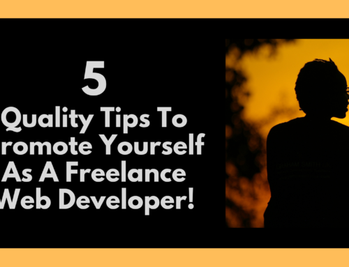5 Quality Tips To Promote Yourself As A Freelance Web Developer!