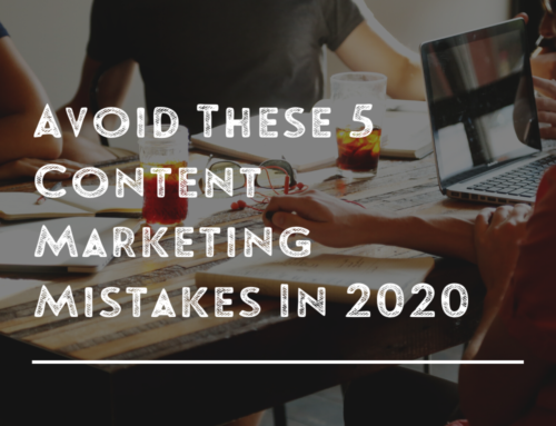 Avoid These 5 Content Marketing Mistakes In 2020!