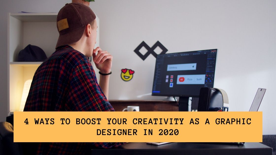 4 Ways To Boost Your Creativity as a Graphic Designer in 2020