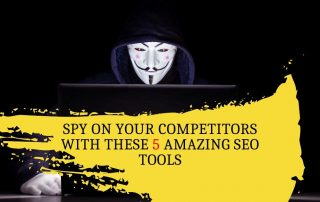 Spy On Your Competitors With These 5 Amazing SEO Tools